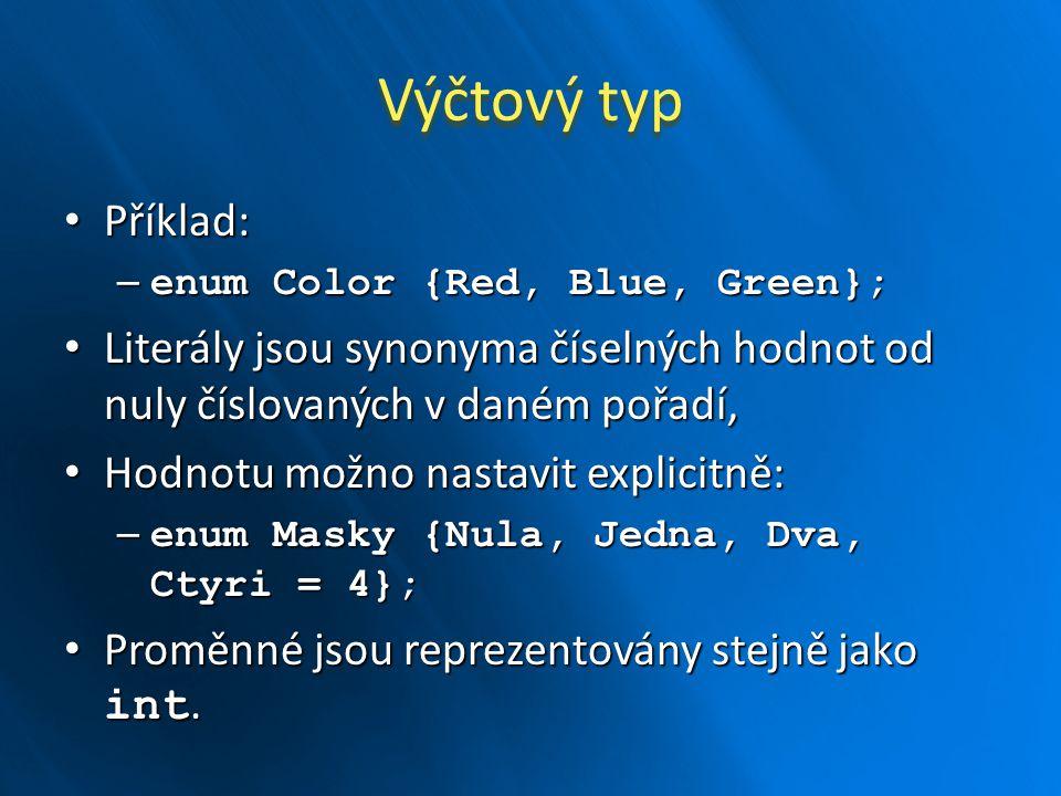 Výčtový typ Příklad: enum Color {Red, Blue, Green}; Literály jsou synonyma číselných hodnot od nuly číslovaných v daném pořadí,