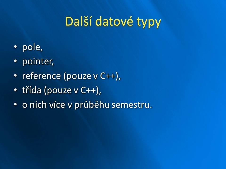 Další datové typy pole, pointer, reference (pouze v C++),