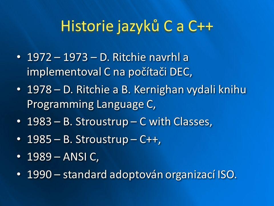 Historie jazyků C a C++ 1972 – 1973 – D. Ritchie navrhl a implementoval C na počítači DEC,
