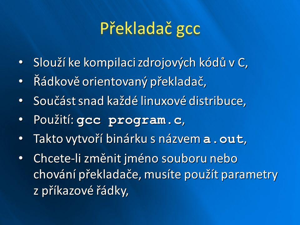 Překladač gcc Slouží ke kompilaci zdrojových kódů v C,