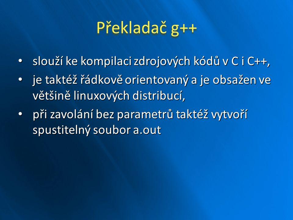 Překladač g++ slouží ke kompilaci zdrojových kódů v C i C++,