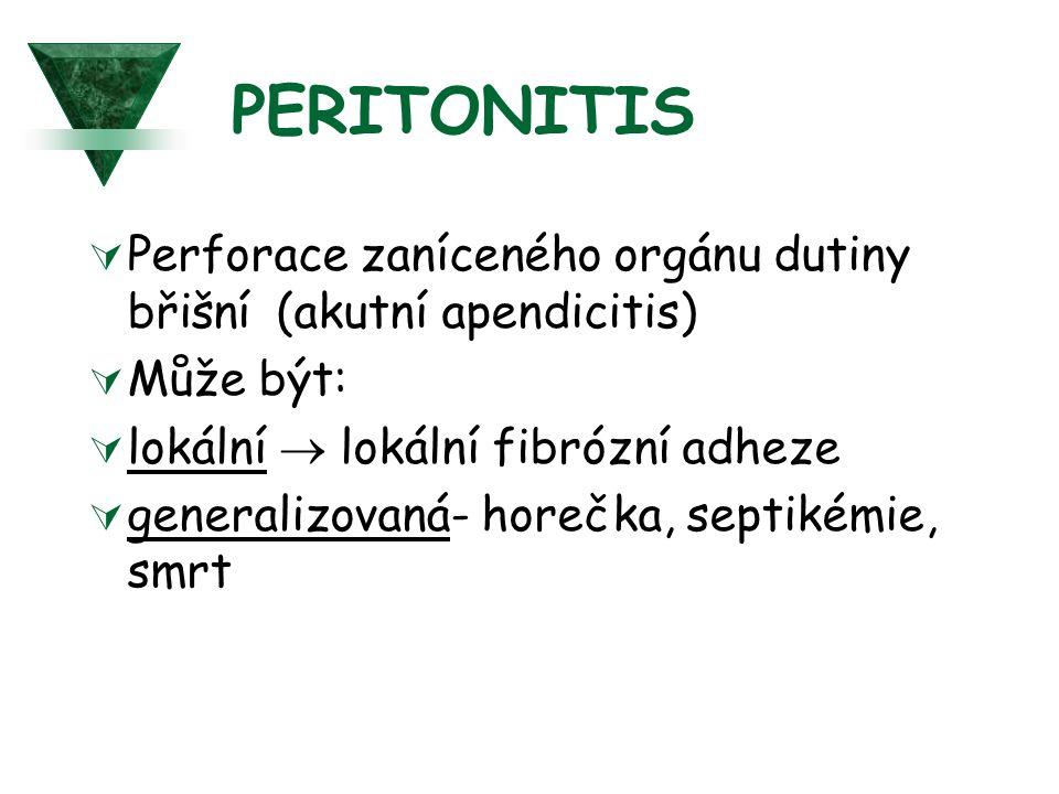 PERITONITIS Perforace zaníceného orgánu dutiny břišní (akutní apendicitis) Může být: lokální  lokální fibrózní adheze.