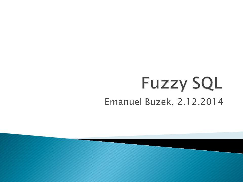 Fuzzy SQL Emanuel Buzek, 2.12.2014