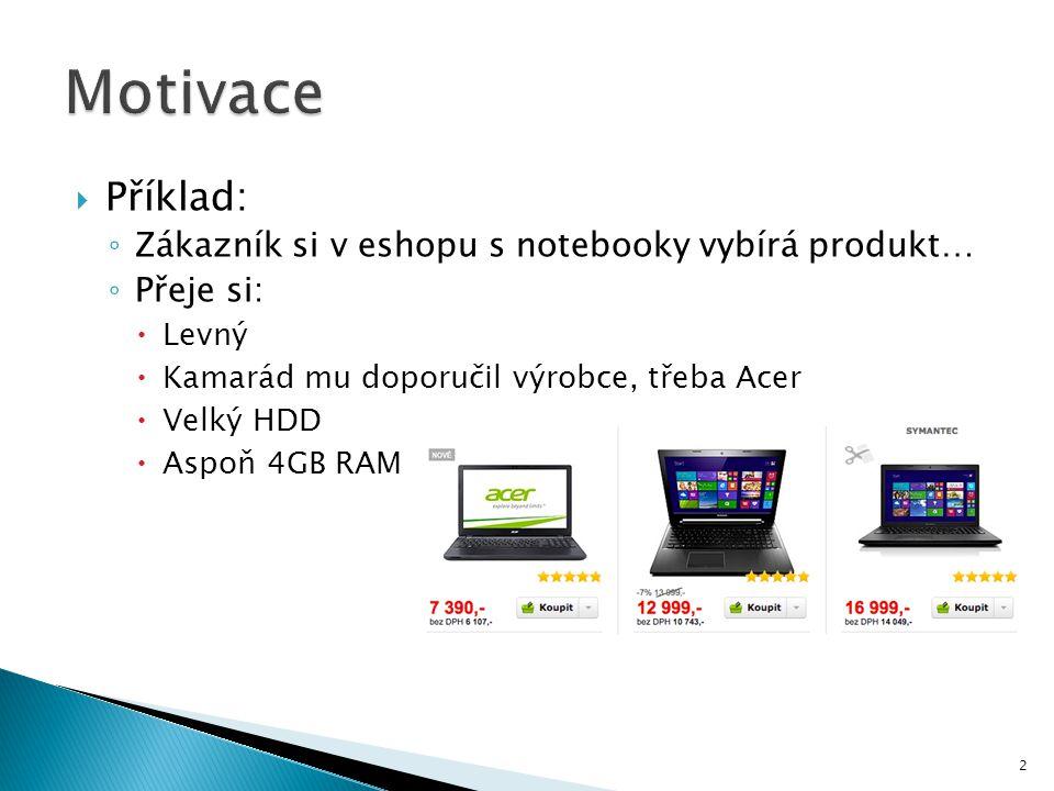 Motivace Příklad: Zákazník si v eshopu s notebooky vybírá produkt…