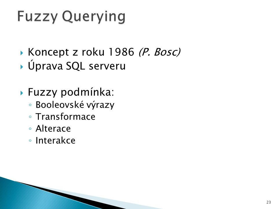 Fuzzy Querying Koncept z roku 1986 (P. Bosc) Úprava SQL serveru