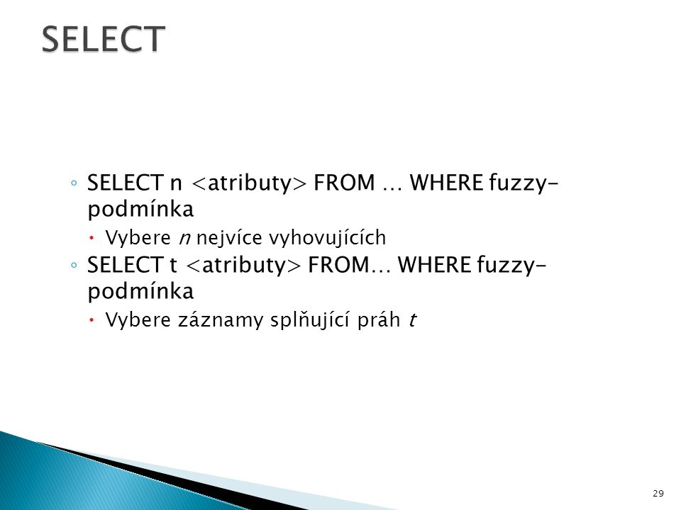 SELECT SELECT n <atributy> FROM … WHERE fuzzy- podmínka