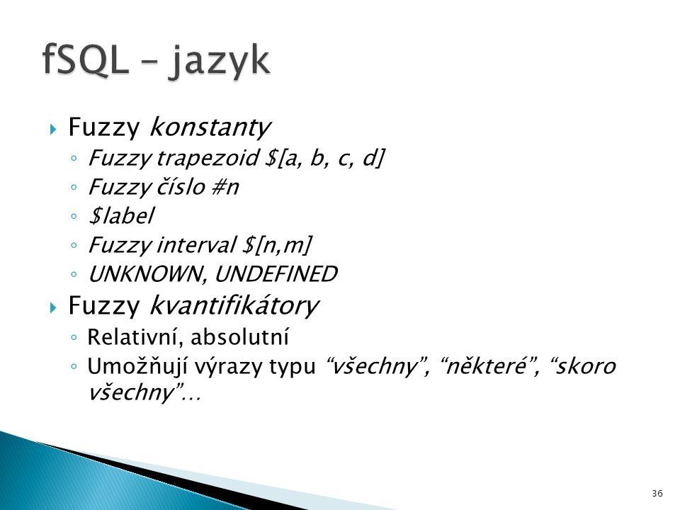 fSQL – jazyk Fuzzy konstanty Fuzzy kvantifikátory
