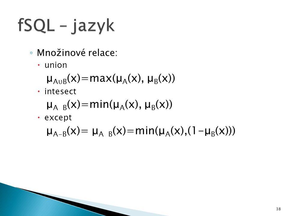 fSQL – jazyk μAυB(x)=max(μA(x), μB(x)) μA B(x)=min(μA(x), μB(x))