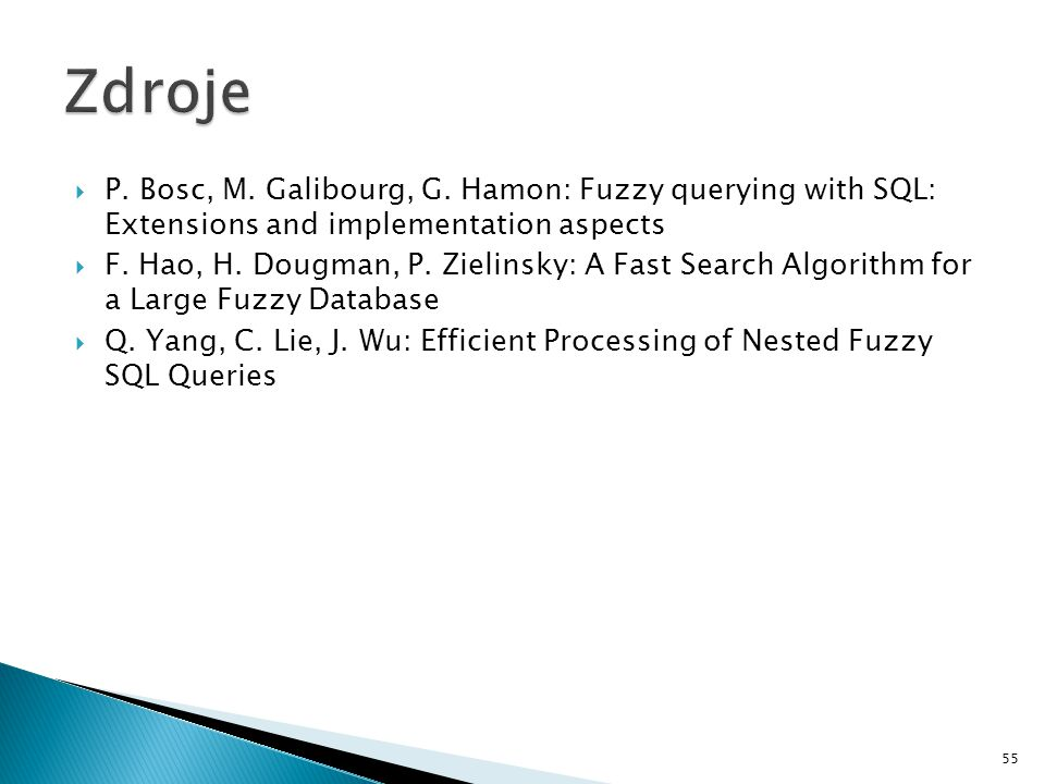 Zdroje P. Bosc, M. Galibourg, G. Hamon: Fuzzy querying with SQL: Extensions and implementation aspects.