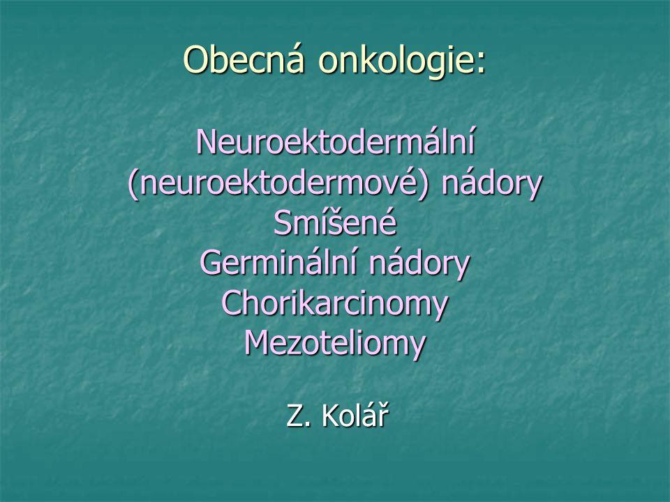 Obecná onkologie: Neuroektodermální (neuroektodermové) nádory Smíšené Germinální nádory Chorikarcinomy Mezoteliomy