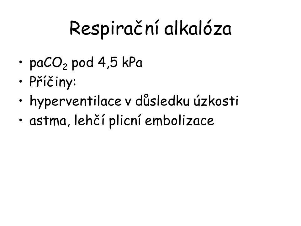 Respirační alkalóza paCO2 pod 4,5 kPa Příčiny: