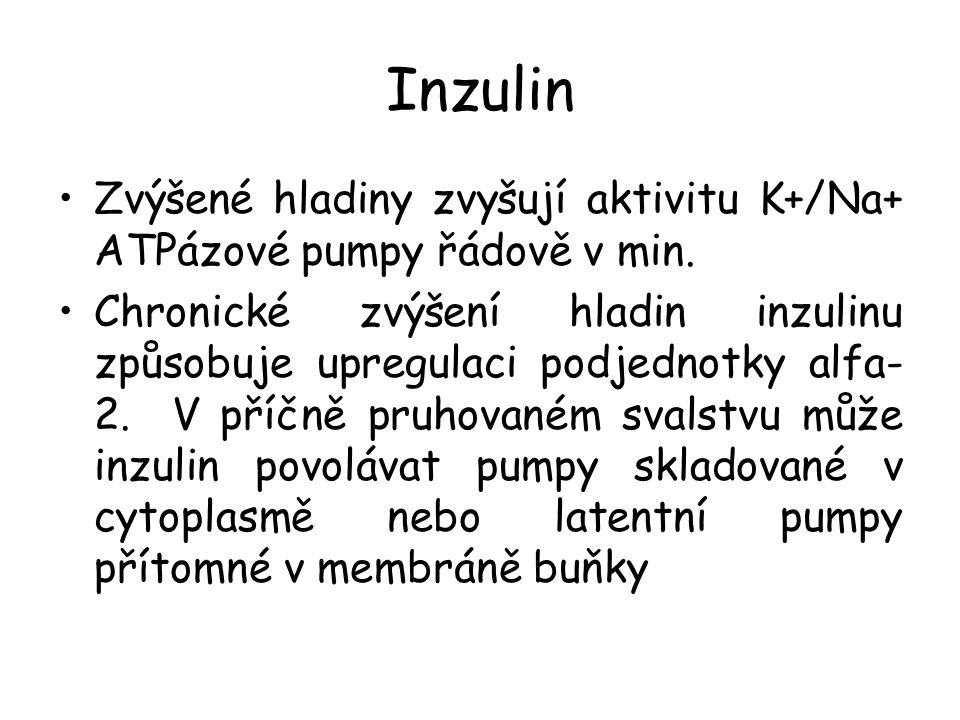 Inzulin Zvýšené hladiny zvyšují aktivitu K+/Na+ ATPázové pumpy řádově v min.