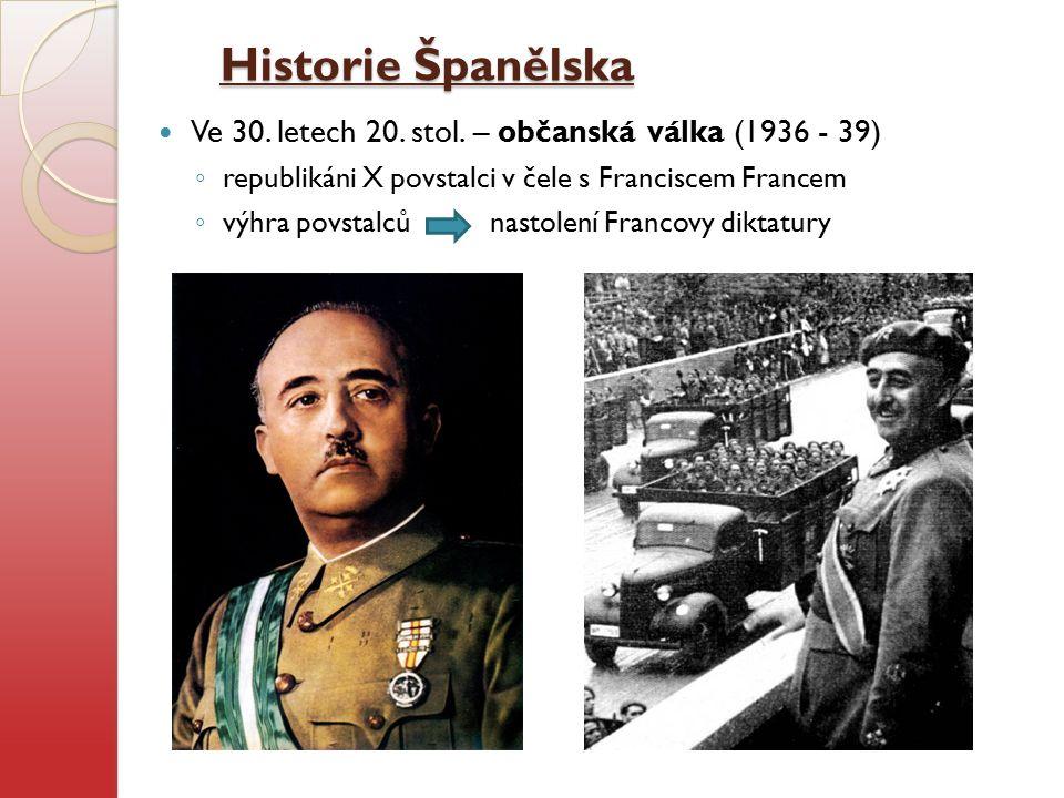 Historie Španělska Ve 30. letech 20. stol. – občanská válka (1936 - 39) republikáni X povstalci v čele s Franciscem Francem.