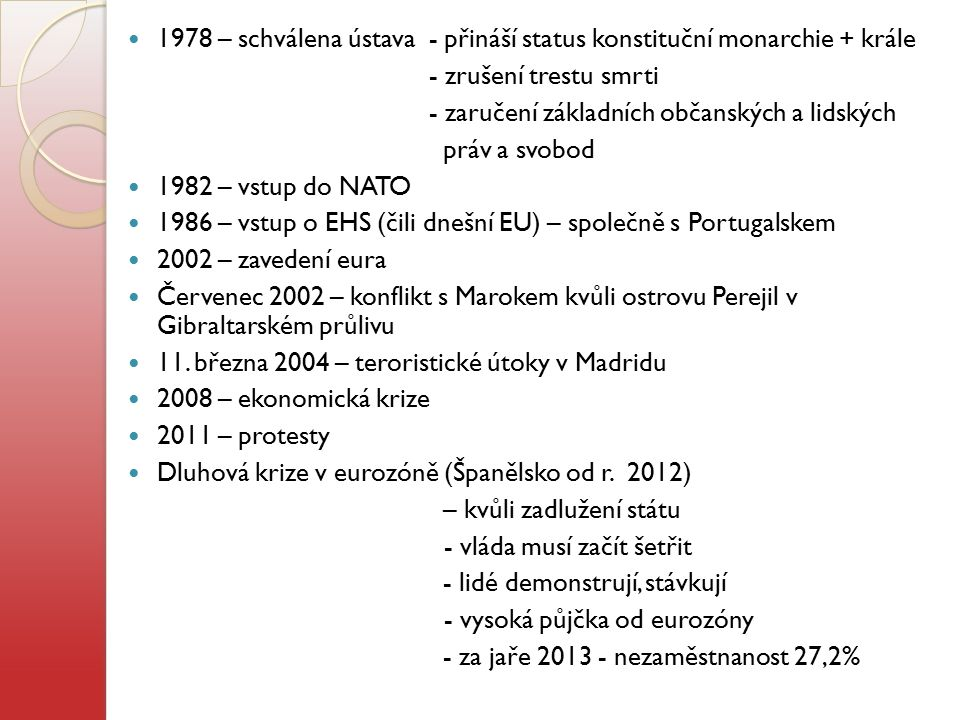 1978 – schválena ústava - přináší status konstituční monarchie + krále
