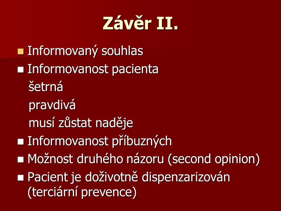 Závěr II. Informovaný souhlas Informovanost pacienta šetrná pravdivá
