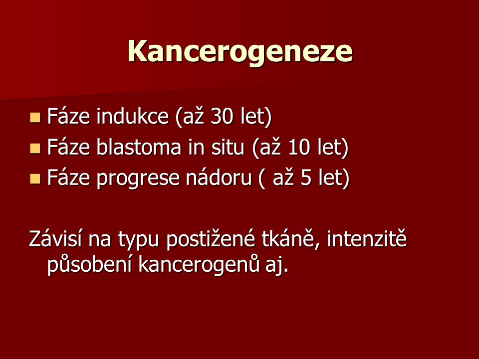 Kancerogeneze Fáze indukce (až 30 let)