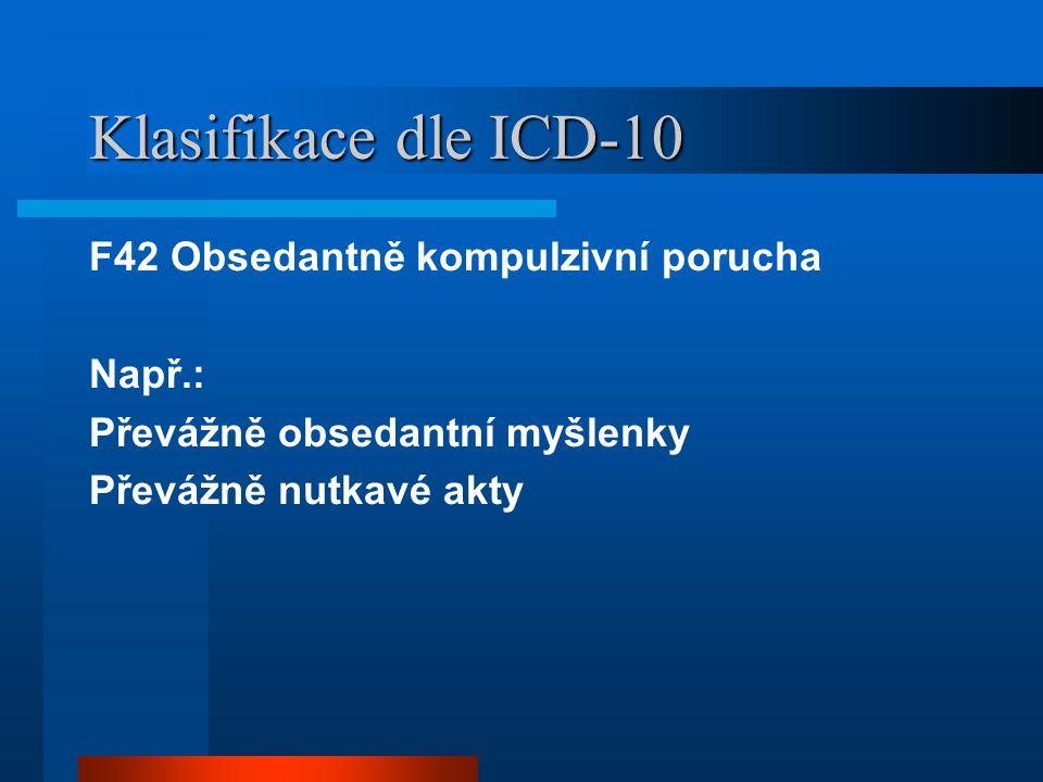 Klasifikace dle ICD-10 F42 Obsedantně kompulzivní porucha Např.: