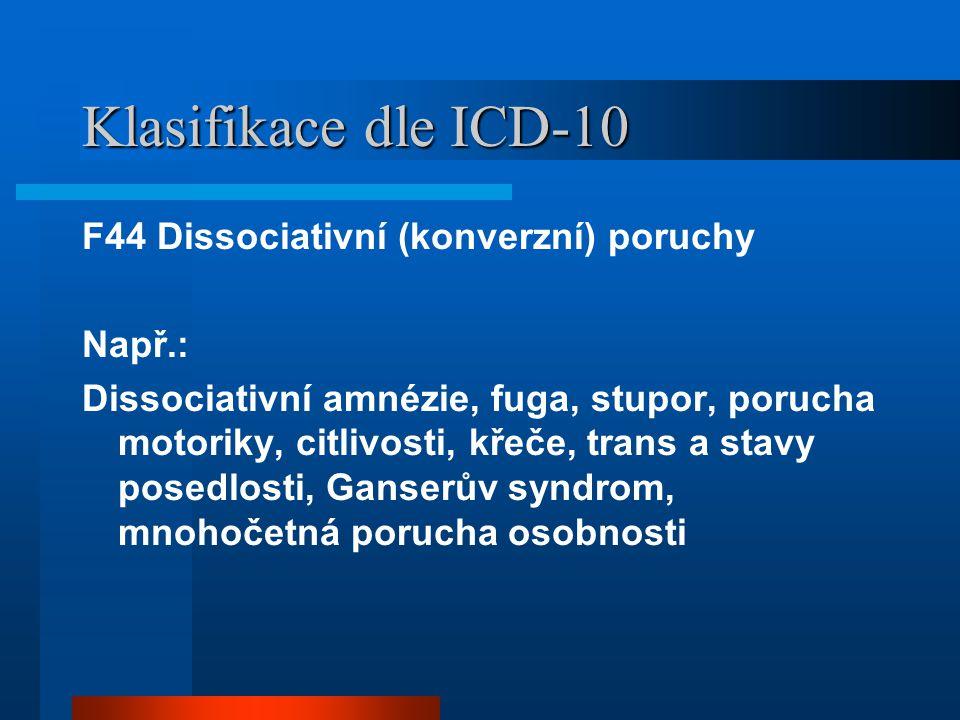 Klasifikace dle ICD-10 F44 Dissociativní (konverzní) poruchy Např.: