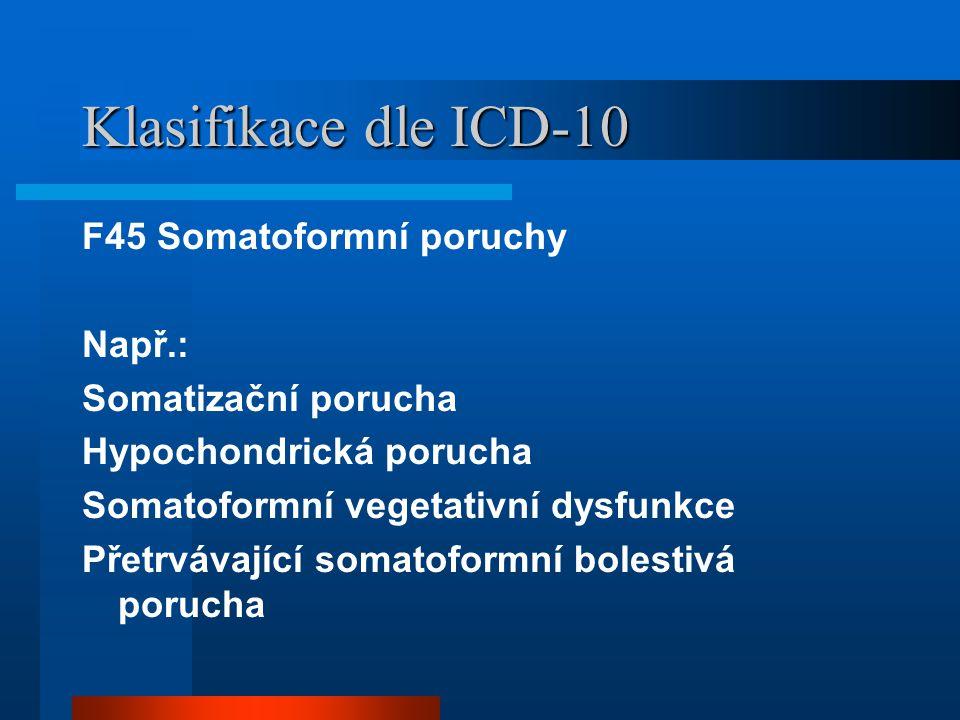Klasifikace dle ICD-10 F45 Somatoformní poruchy Např.:
