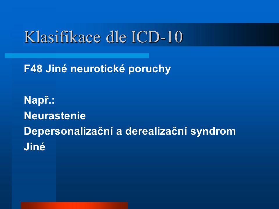 Klasifikace dle ICD-10 F48 Jiné neurotické poruchy Např.: Neurastenie