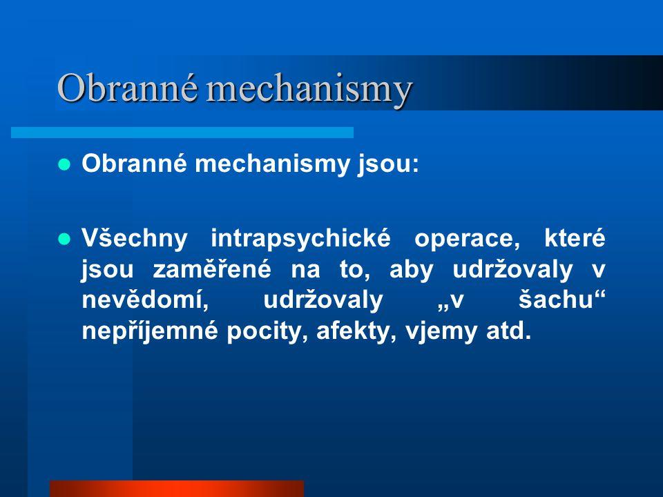 Obranné mechanismy Obranné mechanismy jsou: