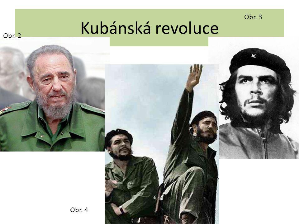 Kubánská revoluce Obr. 3 Obr. 2 Obr. 4