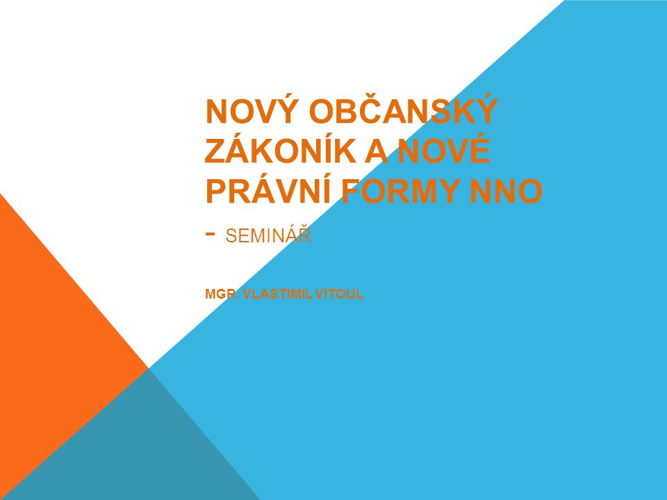 Nový občanský zákoník a nové právní formy NNO - seminář Mgr