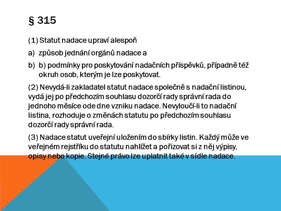 § 315 (1) Statut nadace upraví alespoň způsob jednání orgánů nadace a