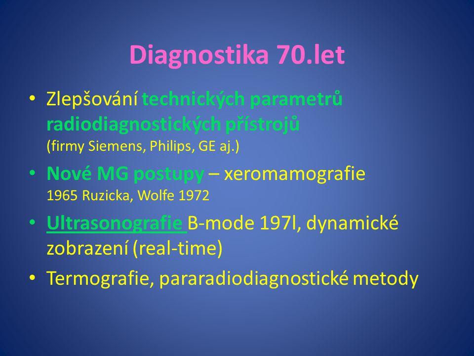Diagnostika 70.let Zlepšování technických parametrů radiodiagnostických přístrojů (firmy Siemens, Philips, GE aj.)