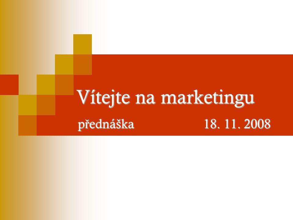 Vítejte na marketingu přednáška 18. 11. 2008