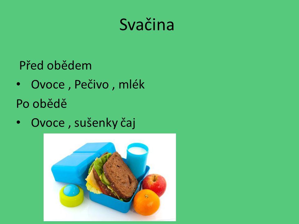 Před obědem Ovoce , Pečivo , mlék Po obědě Ovoce , sušenky čaj