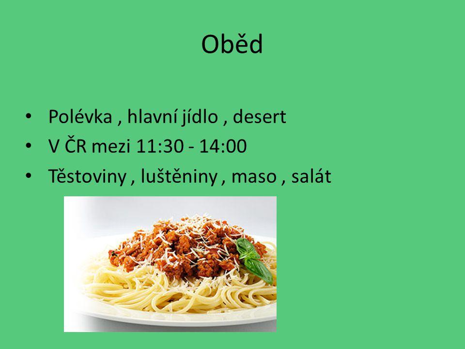 Oběd Polévka , hlavní jídlo , desert V ČR mezi 11:30 - 14:00