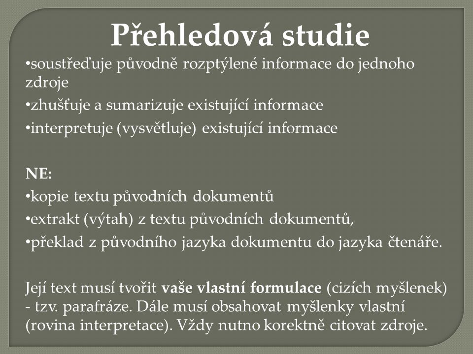 Přehledová studie soustřeďuje původně rozptýlené informace do jednoho zdroje. zhušťuje a sumarizuje existující informace.