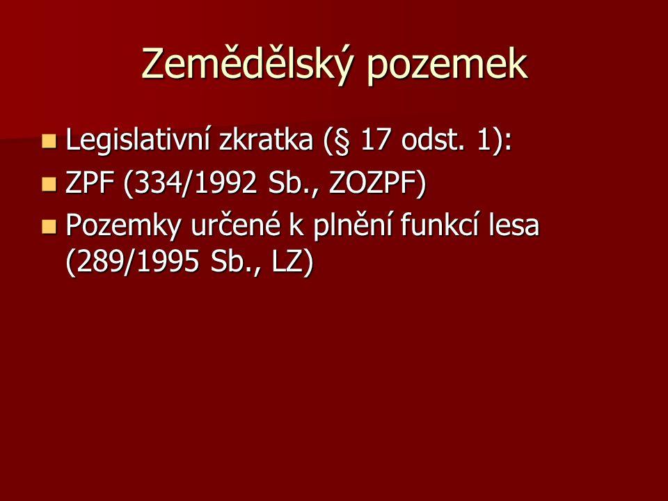 Zemědělský pozemek Legislativní zkratka (§ 17 odst. 1):