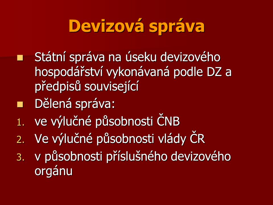 Devizová správa Státní správa na úseku devizového hospodářství vykonávaná podle DZ a předpisů související.