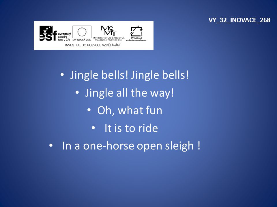 Jingle bells! Jingle bells! Jingle all the way! Oh, what fun