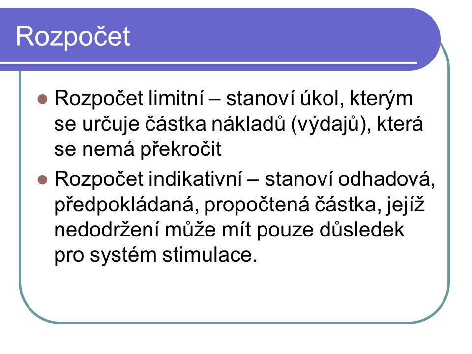 Rozpočet Rozpočet limitní – stanoví úkol, kterým se určuje částka nákladů (výdajů), která se nemá překročit.