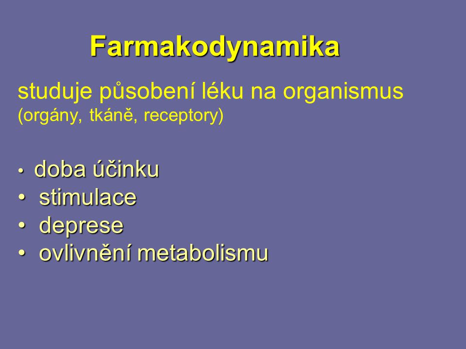 Farmakodynamika studuje působení léku na organismus (orgány, tkáně, receptory) doba účinku. stimulace.