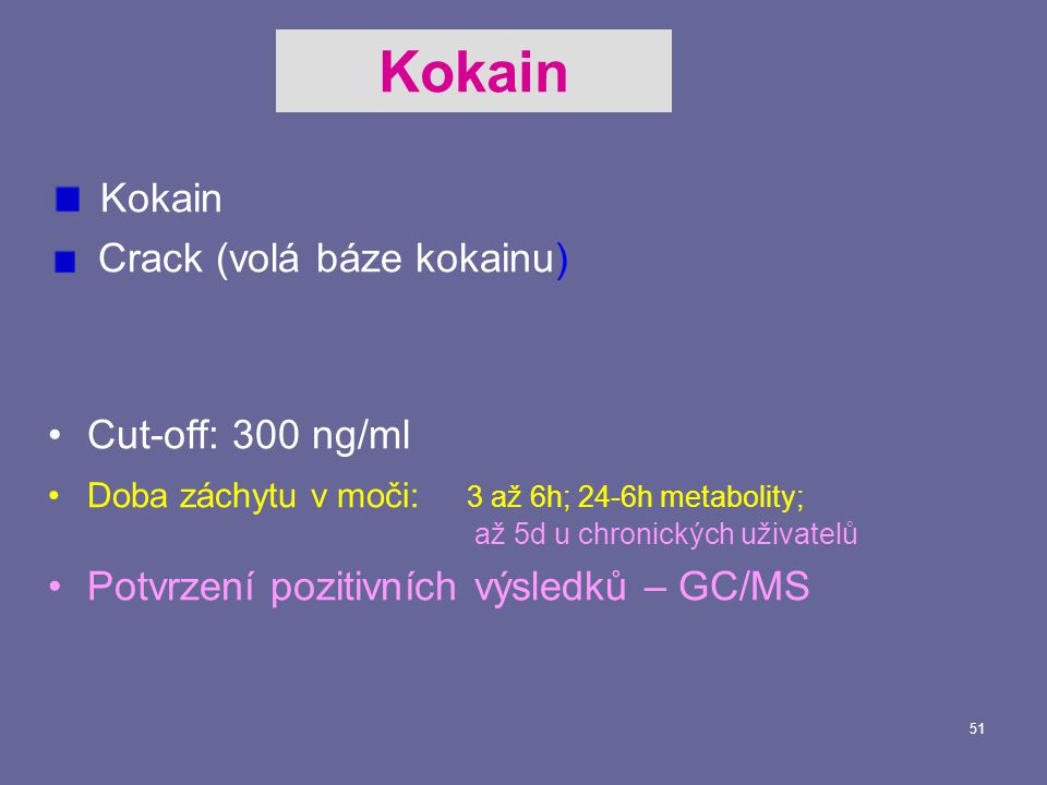 Kokain Kokain Crack (volá báze kokainu) Cut-off: 300 ng/ml