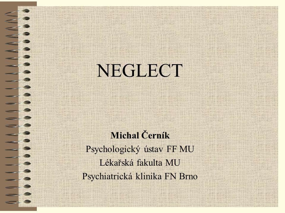 NEGLECT Michal Černík Psychologický ústav FF MU Lékařská fakulta MU