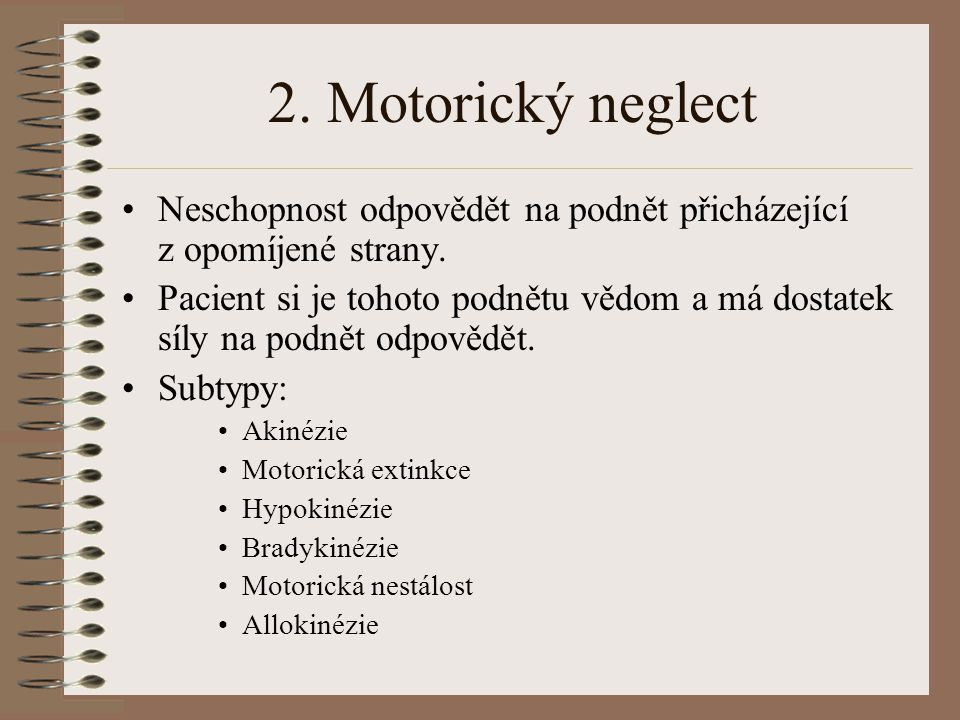 2. Motorický neglect Neschopnost odpovědět na podnět přicházející z opomíjené strany.