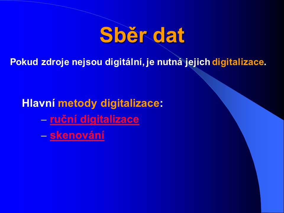 Sběr dat Hlavní metody digitalizace: ruční digitalizace skenování