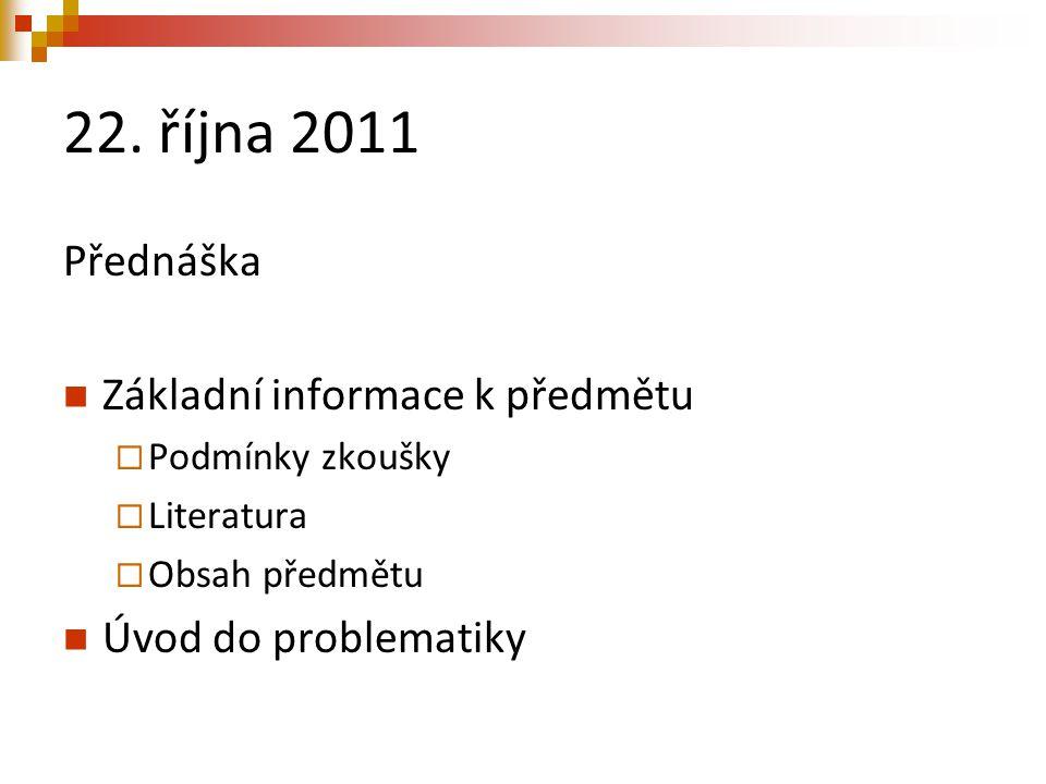 22. října 2011 Přednáška Základní informace k předmětu