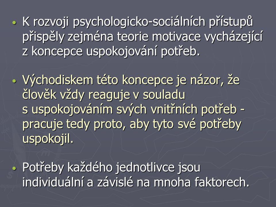 K rozvoji psychologicko-sociálních přístupů přispěly zejména teorie motivace vycházející z koncepce uspokojování potřeb.
