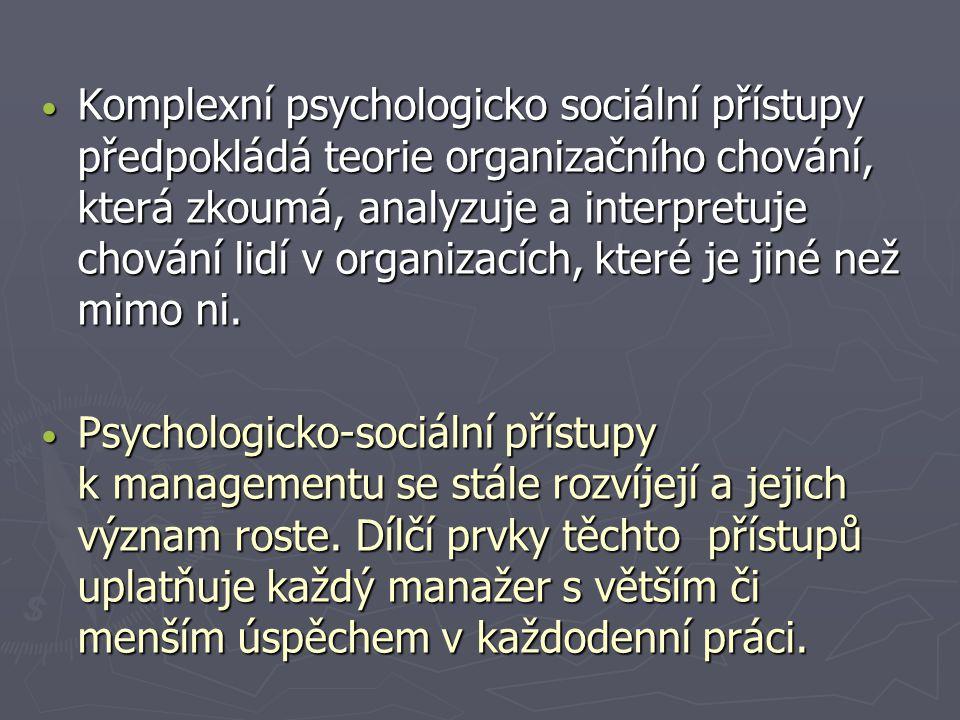 Komplexní psychologicko sociální přístupy předpokládá teorie organizačního chování, která zkoumá, analyzuje a interpretuje chování lidí v organizacích, které je jiné než mimo ni.