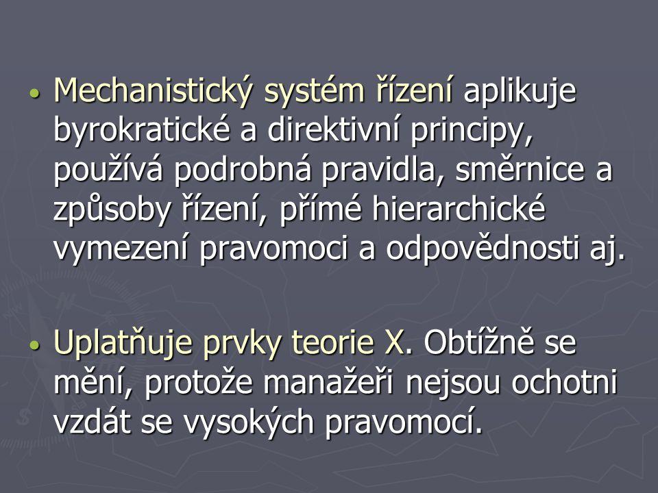Mechanistický systém řízení aplikuje byrokratické a direktivní principy, používá podrobná pravidla, směrnice a způsoby řízení, přímé hierarchické vymezení pravomoci a odpovědnosti aj.