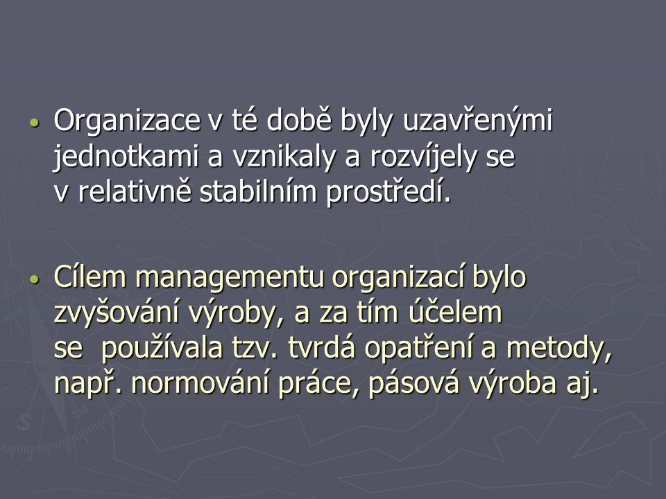 Organizace v té době byly uzavřenými jednotkami a vznikaly a rozvíjely se v relativně stabilním prostředí.