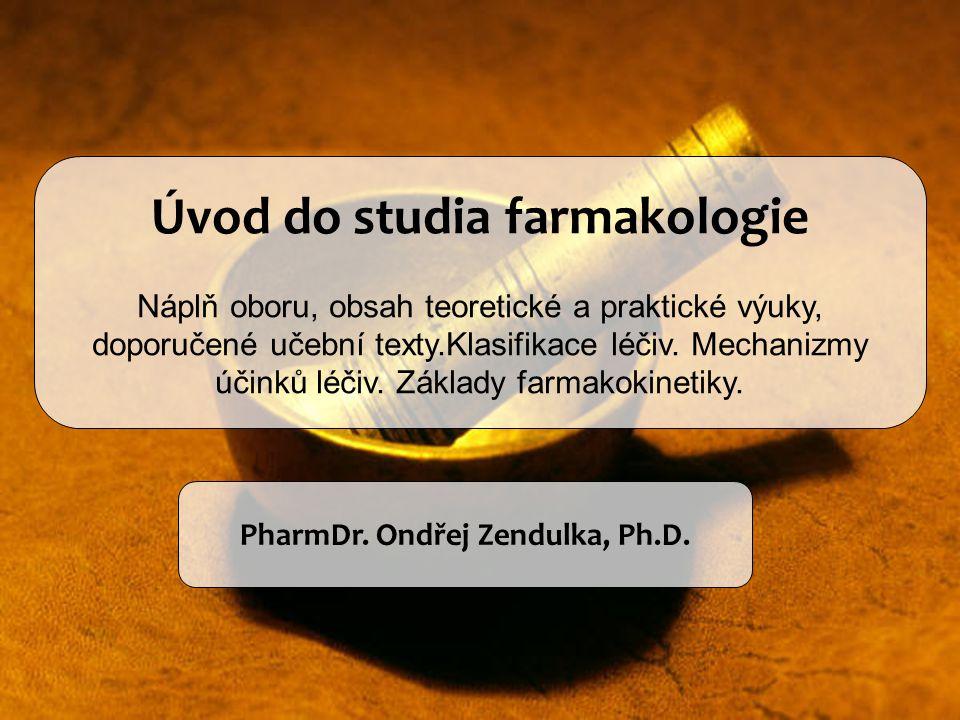 Úvod do studia farmakologie PharmDr. Ondřej Zendulka, Ph.D.