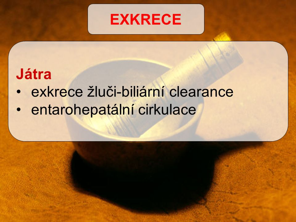 EXKRECE Játra exkrece žluči-biliární clearance entarohepatální cirkulace