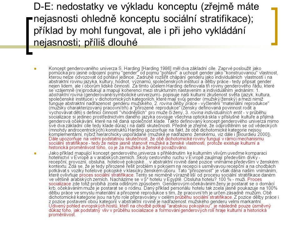 D-E: nedostatky ve výkladu konceptu (zřejmě máte nejasnosti ohledně konceptu sociální stratifikace); příklad by mohl fungovat, ale i při jeho vykládání nejasnosti; příliš dlouhé